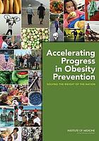 Accelerating progress in obesity prevention : solving the weight of the nation