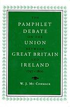 The pamphlet debate on the Union between Great Britain and Ireland, 1797-1800