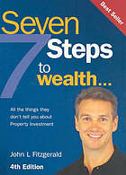 Seven steps to wealth : all the things they don't tell you about purchasing an investment property
