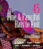 45 fine & fanciful hats to knit : berets, toques, cones, stars, pentagons, and more