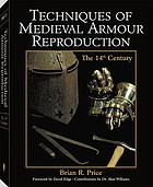 Techniques of medieval armour reproduction : the 14th century