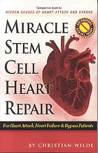 Miracle stem cell heart repair : for heart attack, heart failure and bypass patients