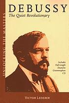 Debussy : the quiet revolutionary