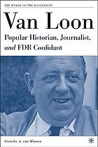 Van Loon : popular historian, journalist, and FDR confidant