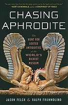 Chasing Aphrodite : the hunt for looted antiquities at the world's richest museum