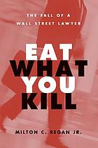 Eat what you kill : the fall of a Wall Street lawyer