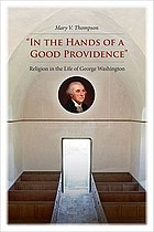 In the hands of a good providence : religion in the life of George Washington