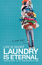 Life is short, laundry is eternal : confessions of a stay-at-home dad