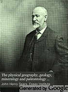 The physical geography, geology, mineralogy and paleontology of Essex County, Massachusetts,