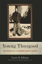 Young Thurgood : the making of a Supreme Court justice