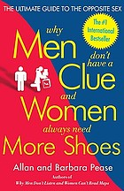 Why men don't have a clue and women always need more shoes : the ultimate guide to the opposite sex