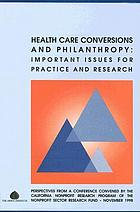 Health care conversions and philanthropy : important issues for practice and research.