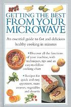 Getting the best from your microwave : an essential guide to fast and delicious healthy cooking in minutes.