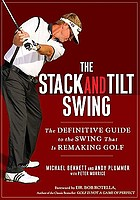 The stack and tilt swing : the definitive guide to the swing that is remaking golf