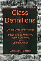 Class definitions : on the lives and writings of Maxine Hong Kingston, Sandra Cisneros, and Dorothy Allison