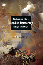 The once and future Canadian democracy : an essay in political thought