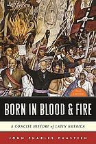 Born in blood and fire : a concise history of Latin America