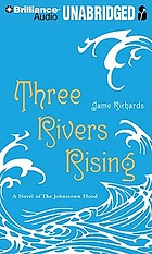 Three rivers rising : a novel of the Johnstown flood
