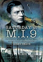 Saturday at M.I.9 : the classic account of the WW2 Allied escape organisation