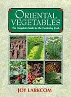 Oriental vegetables : the complete guide for the gardening cook