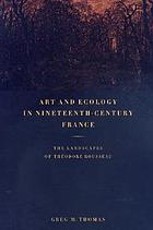 Art and ecology in nineteenth-century France : the landscapes of Theododore Rousseau