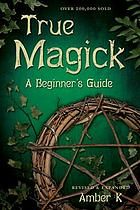 True magick : a beginner's guide