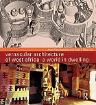 Vernacular architecture of West Africa : a world in dwelling