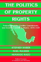 The politics of property rights : political instability, credible commitments, and economic growth in Mexico, 1876-1929