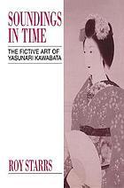 Soundings in time : the fictive art of Kawabata Yasunari