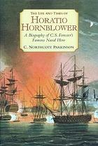 The life and times of Horatio Hornblower : a biography of C.S. Forester's famous naval hero