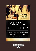 Alone together : why we expect more from technology and less from each other