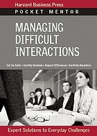 Managing difficult interactions : expert solutions to everyday challenges.