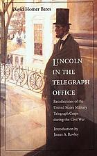 Lincoln in the telegraph office : recollections of the United States Military Telegraph Corps during the Civil War