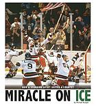 Miracle on ice : how a stunning upset united a country