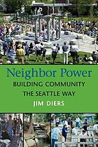 Neighbor power : building community the Seattle way