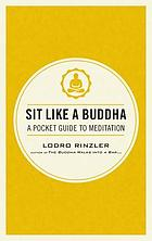 Sit like a Buddha : a pocket guide to meditation