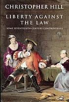 Liberty against the law : some seventeenth-century controversies