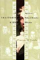 A traitor's kiss : the life of Richard Brinsley Sheridan, 1751-1816