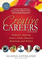Creative careers : paths for aspiring actors, artists, dancers, musicians and writers