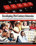 Developing 21st century literacies : a K-12 school library curriculum blueprint with sample lessons