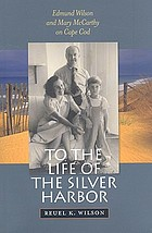 To the life of the silver harbor : Edmund Wilson and Mary McCarthy on Cape Cod