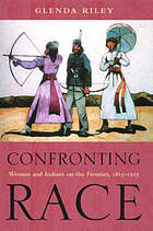 Confronting race : women and Indians on the frontier, 1815-1915