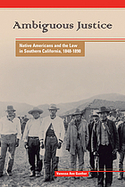 Ambiguous justice : Native Americans and the law in Southern California, 1848-1890