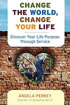 Change the world, change your life : discover your life purpose through service