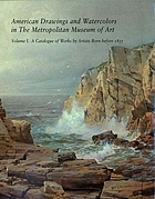 American drawings and watercolors in the Metropolitan Museum of Art : [catalog of an exhibition at the Metropolitan Museum of Art held Sept. 3, 2002 to Jan. 5, 2003]. 1, A catalogue of works by artists born before 1835