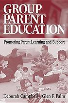 Group parent education : promoting parent learning and support