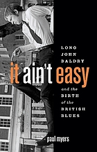 It ain't easy : Long John Baldry and the birth of the British blues