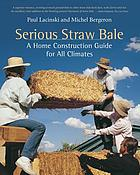 Serious straw bale : a home construction guide for all climates