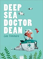 Deep sea doctor Dean /_cauthor and illustrator, Leo Timmers.