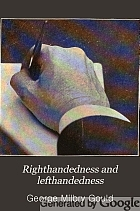 Righthandedness and lefthandedness, with chapters treating of the writing posture, the rule of the road, etc.,